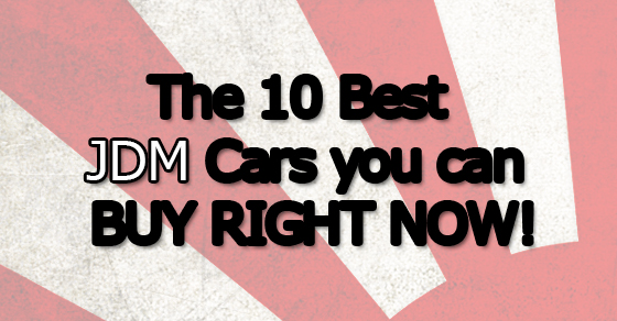 10-best-jdm-cars-you-can-buy-now